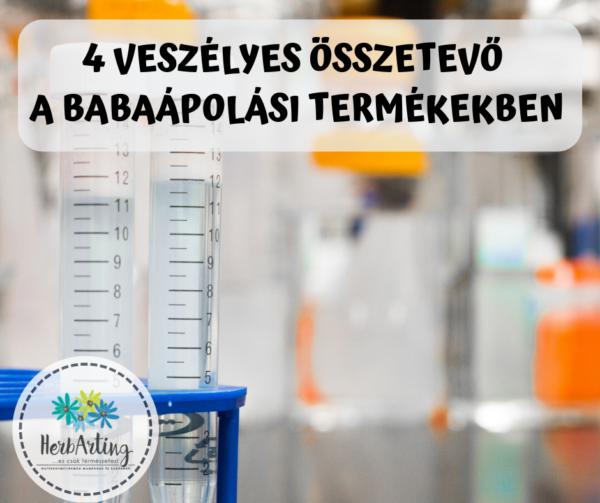 4 veszélyes összetevő a babaápolási termékekben szakértői cikk HerbArting